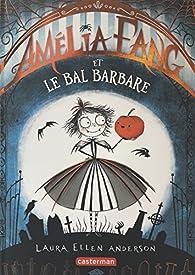 Amélia Fang, tome 1 : Le bal barbare par Laura Ellen Anderson