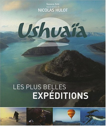 Ushuaïa : Les plus belles expéditions par Nassera Zaïd