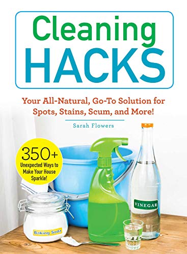 Cleaning Hacks: Your All-Natural, Go-To Solution for Spots, Stains, Scum, and More! (English Edition)