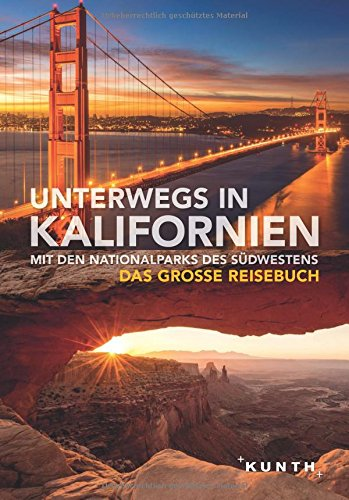 Unterwegs in Kalifornien mit den Nationalparks des Südwestens: Das große Reisebuch (KUNTH Unterwegs in ...)