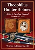 Theophilus Hunter Holmes: A North Carolina General in the Civil War