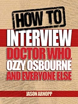 How To Interview Doctor Who, Ozzy Osbourne And Everyone Else (English Edition) di [Arnopp, Jason]