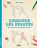 Dessiner les pirates: Une méthode simple pour apprendre à dessiner.