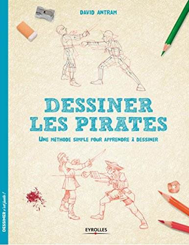 Dessiner les pirates : Une méthode simple pour apprendre à dessiner par David Antram