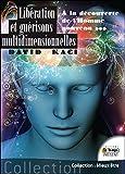 Libération et guérisons multidimensionnelles - A la découverte de l'Homme nouveau