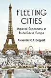 Fleeting Cities: Imperial Expositions in Fin-de-Siècle Europe