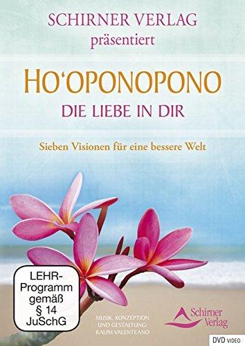 Ho'oponopono: Die Liebe in Dir - Sieben Visionen für eine bessere Welt