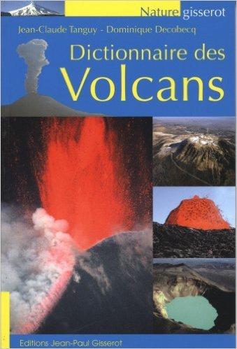Dictionnaire des Volcans de Tanguy ,Decobecq ( 21 octobre 2009 )