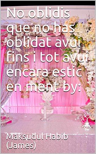 No oblidis que no has oblidat avui fins i tot avui encara estic en ment by: (Catalan Edition)