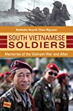 South Vietnamese Soldiers: Memories of the Vietnam War and After: Memories of the Vietnam War and After