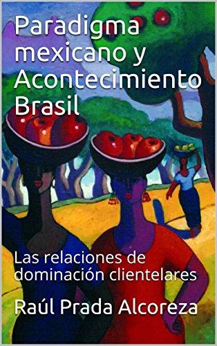 Paradigma mexicano y Acontecimiento Brasil: Las relaciones de dominación clientelares (Acontecimientos  nº 2) por Raúl Prada Alcoreza