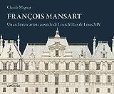 François Mansart, un architecte artiste au siècle de Louis XIII et Louis XIV
