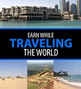 Earn Money While Traveling The World (English Edition)