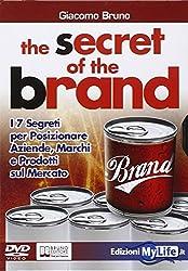 The secret of the brand. I 7 segreti per posizionare aziende, marchi e prodotti sul mercato. Con DVD