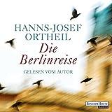 Die Berlinreise - Hanns-Josef Ortheil