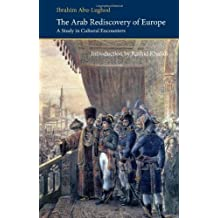 The Arab Rediscovery of Europe: A Study in Cultural Encounters (Saqi Essentials) by Ibrahim Abu Lughod (2011-02-14)