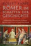 Römer im Schatten der Geschichte: Gladiatoren, Prostituierte, Soldaten: Männer und Frauen im Römischen Reich