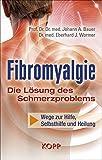 Fibromyalgie - Die Lösung des Schmerzproblems: Wege zu Hilfe, Selbsthilfe und Heilung