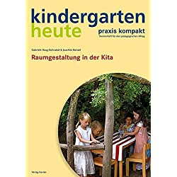 Raumgestaltung in der Kita (kindergarten heute. praxis kompakt / Themenheft für den pädagogischen Alltag)