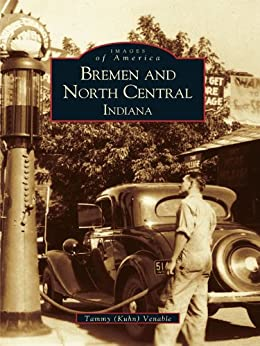 Bremen and North Central, Indiana (Images of America) by [Venable, Tammy (Kuhn)]