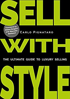 SELL WITH STYLE: The ultimate guide to luxury selling (English Edition) di [Pignataro, Carlo]