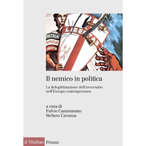 Il Nemico In Politica: La Delegittimazione Dell'avversario Nell'europa Contemporanea (Prismi)