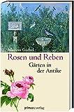 Rosen und Reben: Gärten in der Antike