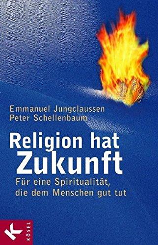Religion hat Zukunft: Für eine Spiritualität, die dem Menschen gut tut. Im Gespräch mit Ingeborg Szöllösi