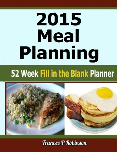 Planner Meal 2015 (2015 Meal Planning: 52 Week Fill in the Blank Planner)