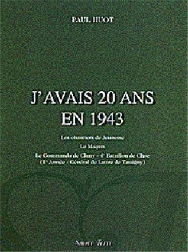 J'avais 20 ans en 1943 : Les Chantiers de Jeunesse, Le Maquis, Le Commando de Cluny-4e Batailllon de Choc (1e armée-Général de Lattre de Tassigny