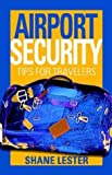 Airport Security: Tips for Travelers by Shane Lester (2003-05-30)