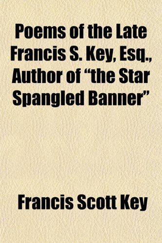Poems of the Late Francis S. Key, Esq., Author of