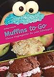 Muffins to Go - Kleine Wegbegleiter für jede Jahreszeit