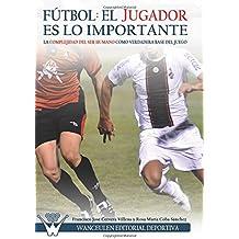 Fútbol el Jugador es lo importante: La complejidad del ser humano como verdadera base del juego