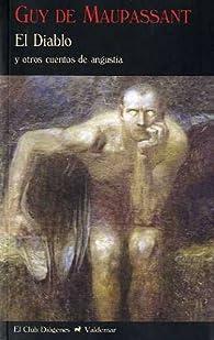 El Diablo: Y otros cuentos de angustia par Guy de Maupassant