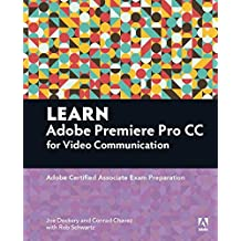 Learn Adobe Premiere Pro CC for Video?Communication: Adobe Certified Associate Exam Preparation (Adobe Certified Associate (ACA)) by Joe Dockery (2016-01-23)