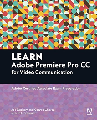 Learn Adobe Premiere Pro CC for Video?Communication: Adobe Certified Associate Exam Preparation (Adobe Certified Associate (ACA)) by Joe Dockery (2016-01-23)