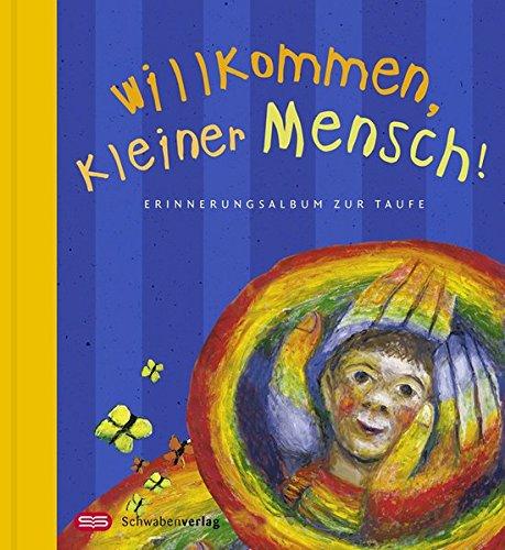 Willkommen, kleiner Mensch!: Erinnerungsalbum zur Taufe - Mit Bildern von Sieger Köder. Sonderausgabe (Sieger Album)