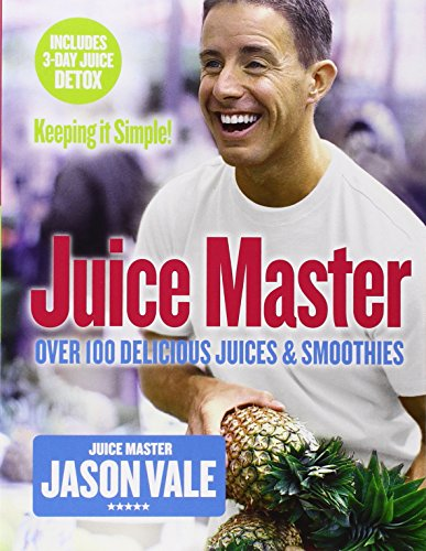 the-juice-master-keeping-it-simple-over-100-delicious-juices-and-smoothies