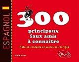 Espagnol 300 Principaux Faux Amis à Connaître Mots en Contexte et Exercices Corrigés