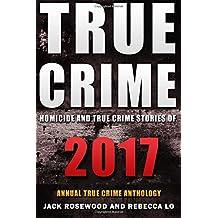 True Crime 2017: Homicide & True Crime Stories of 2017: Volume 2 (Annual True Crime Anthology)