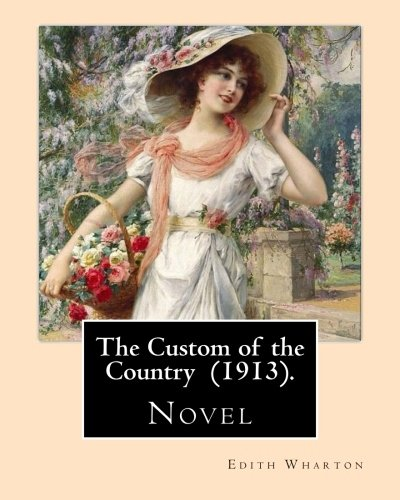 the-custom-of-the-country-1913-by-edith-wharton-novel-it-tells-the-story-of-undine-spragg-a-midweste