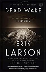 Dead Wake: The Last Crossing of the Lusitania by Erik Larson (2016-03-22)