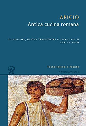 Antica cucina romana. Testo latino a fronte