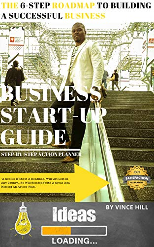The 6-Step Roadmap To Building A successful Business: Start-up Guide (English Edition)