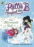 Hattie B, Magical Vet: The Mermaid's Tail (Book 4)
