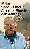 Arabiens Stunde der Wahrheit: Aufruhr an der Schwelle Europas - Peter Scholl-Latour