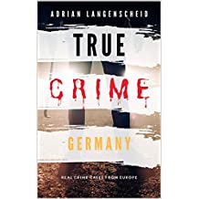 TRUE CRIME Germany | real crime cases from Europe | Adrian Langenscheid: 15 shocking real life short stories (True Crime International Book 1)