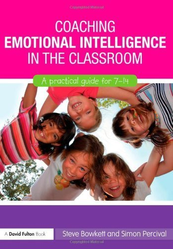 Coaching Emotional Intelligence in the Classroom: A Practical Guide for 7-14 by Bowkett, Steve, Percival, Simon (2010) Paperback