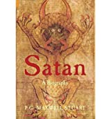 Satan A Biography by Maxwell-Stuart, P. G. ( Author ) ON Dec-15-2011, Paperback